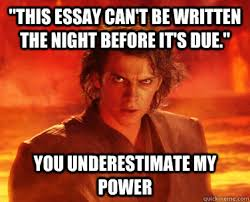 Essay Memes - this essay can t be written the night before it s due you
