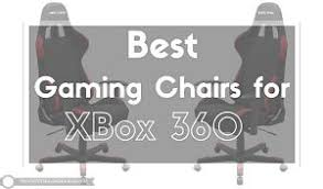 Gaming Chairs For Xbox Have A Seat 5 Best Gaming Chairs For Xbox 360 Get Comfortable
