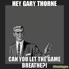 Gary Meme - hey gary thorne can you let the game breathe meme kill yourself