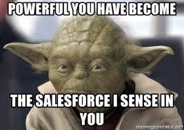 May The Force Be With You Meme - 10 super funny salesforce memes that would make anyone chuckle