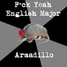 Armadillo Meme - fuck yeah english major armadillo know your meme