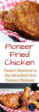 pioneer chicken shatteringly crisp flavorful pioneer fried chicken that tastes so