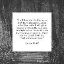Who Leads The Blind Best 25 Isaiah 42 Ideas On Pinterest Isaiah Quotes Isaiah 43 4