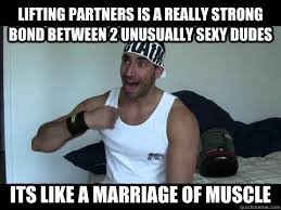 Gym Partner Meme - lifting partners is a really strong bond between 2 unusually sexy