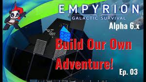 empyrion galactic survival alpha 6 building our own adventure
