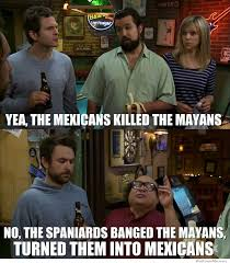 Mexican Thanksgiving Meme - the mexicans killed the mayans weknowmemes