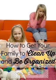 how to get your family to clean up and be organized thirty