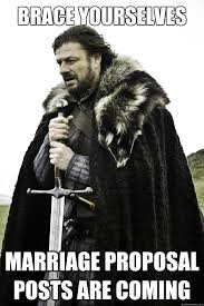 Wedding Proposal Meme - brace yourselves marriage proposal posts are coming they are