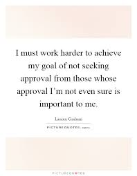 Seeking Not Seeking Approval Quotes Sayings Seeking Approval Picture Quotes