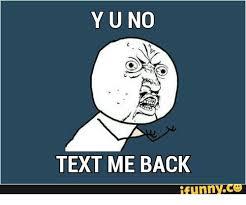 Funny Y U No Memes - yuno text me back funny text meme on me me