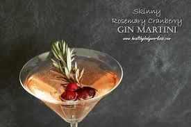 gin martini rosemary cranberry gin martini www healthybodyworksaz com