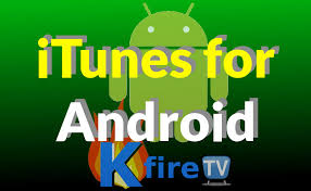 how to get itunes on android install itunes for android step by step tutorial kfire tv news