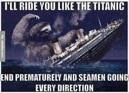 Titanic Funny Memes - ill ride you like the titanic meme