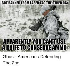 Lazer Tag Meme - got banned from laser tag the other day aknifetoconserve ammo