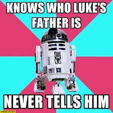 R2d2 Meme - r2d2 know who luke s father is never tells him meme starecat com