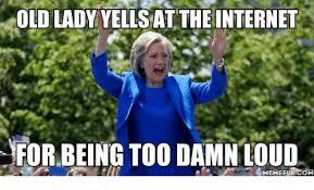 Old Internet Memes - old lady yellsat the internet forbeing too damn loud meme fulcom