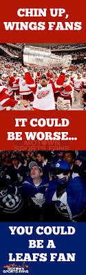 Red Wings Meme - chin up wings fans it could be worse you could be a leafs fan