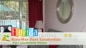 kira mar fort lauderdale fort lauderdale hotels florida youtube