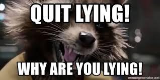 Quit Lying Meme - quit lying why are you lying rocket raccoon oh yeah meme generator