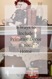 8 ways to include primitive decor in your home farm reformed
