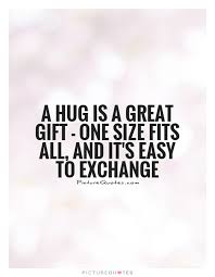 a hug is a great gift one size fits all and it s easy to