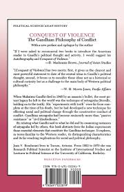 conquest of violence the gandhian philosophy of conflict joan