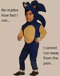 Meme Costume - you can never run away from the pain sonic the hedgehog know