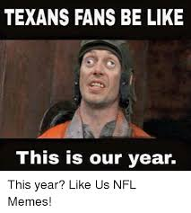 Texans Memes - texans fans be like this is our year this year like us nfl memes