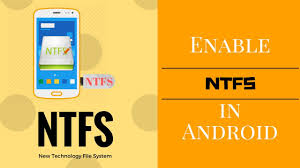 android file system how to enable ntfs in android phone new technology file system