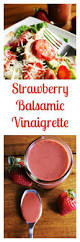 strawberry balsamic vinaigrette recipe vinaigrette dressing