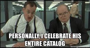 Meme Catalog - personally i celebrate his entire catalog office space meme