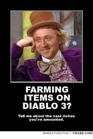 Diablo Meme - farming items on diablo 3 tell me about the vast riches you ve
