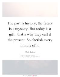 Gifts For Future In The Past Is History The Future Is A Mystery But Today Is A