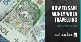 How To Save Money When Travelling Five Fantastic Tips
