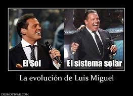 Memes Luis Miguel - la evolución de luis miguel el sol de méxico el sistema solar