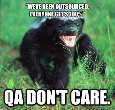 Qa Memes - weve been outsourced everyone get s 100 qa don t care honey