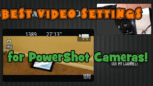 best video settings for canon powershot cameras youtube