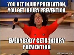 Injury Meme - you get injury prevention you get injury prevention everybody
