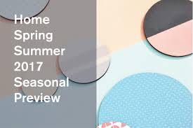 summer 2017 design trends home trends spring summer 2017 seasonal preview trend bible