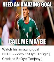 Call Me Maybe Meme - need an amazing goal call me maybe watch his amazing goal here
