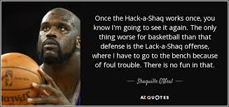 Shaq Bench Shaquille O U0027neal Quote Once The Hack A Shaq Works Once You Know