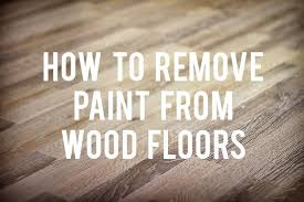 how to remove paint from wood floors rc willey