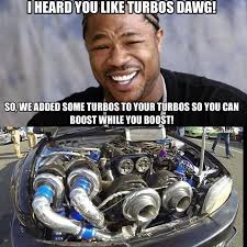 Turbo Meme - scaletunedcustomz got boost lol meme boost turbo lol