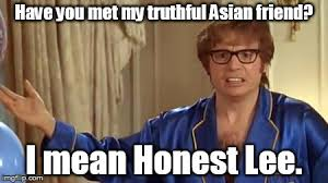 Asian Friend Meme - have you met my truthful asian friend i mean honest lee meme