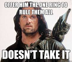 One Ring To Rule Them All Meme - offer him the one ring to rule them all doesn t take it good guy