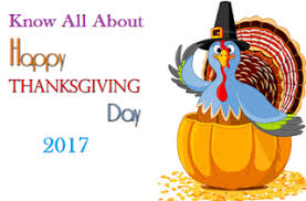 all about thanksgiving day you should thanksgiving day 2017
