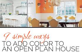 open plan house 9 simple ways to add color to an open plan house designed