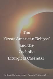 the u201cgreat american eclipse u201d and the catholic liturgical calendar