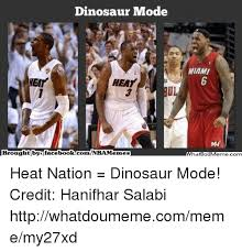 Miami Memes - dinosaur mode heay brought by facebookcomnbamemes miami heat nation