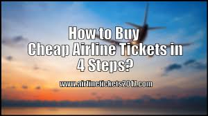 how to buy cheap airline tickets in 4 steps airline tickets 2017